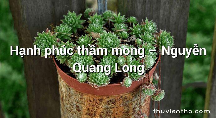 Hạnh phúc thầm mong – Nguyễn Quang Long