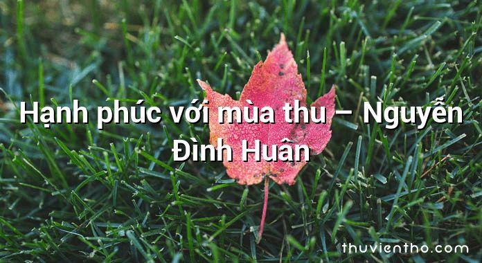 Hạnh phúc với mùa thu – Nguyễn Đình Huân
