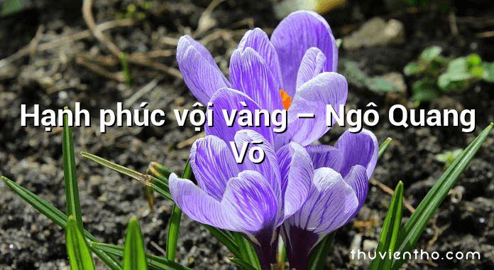 Hạnh phúc vội vàng – Ngô Quang Võ