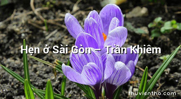 Hẹn ở Sài Gòn – Trần Khiêm