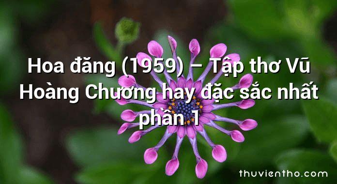 Hoa đăng (1959) – Tập thơ Vũ Hoàng Chương hay đặc sắc nhất phần 1