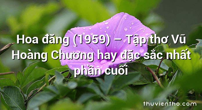 Hoa đăng (1959) – Tập thơ Vũ Hoàng Chương hay đặc sắc nhất phần cuối