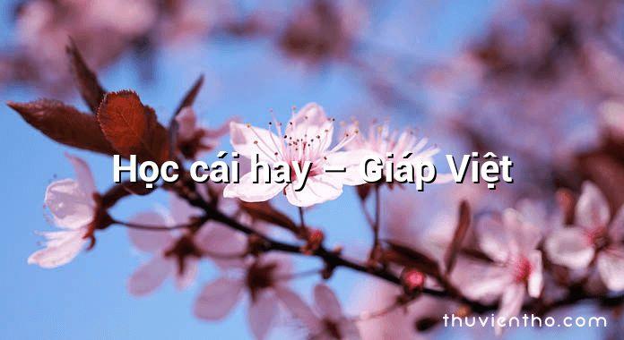 Học cái hay – Giáp Việt