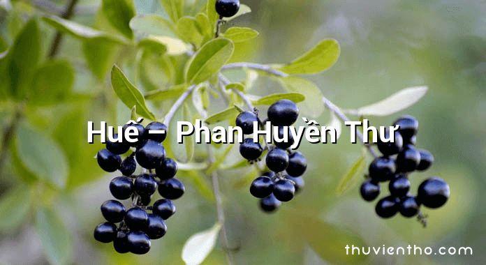 Huế – Phan Huyền Thư
