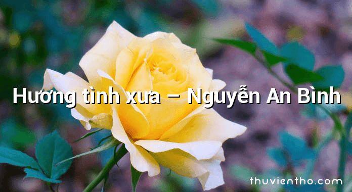 Hương tình xưa  –  Nguyễn An Bình