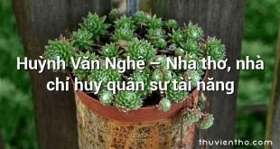 Huỳnh Văn Nghệ – Nhà thơ, nhà chỉ huy quân sự tài năng