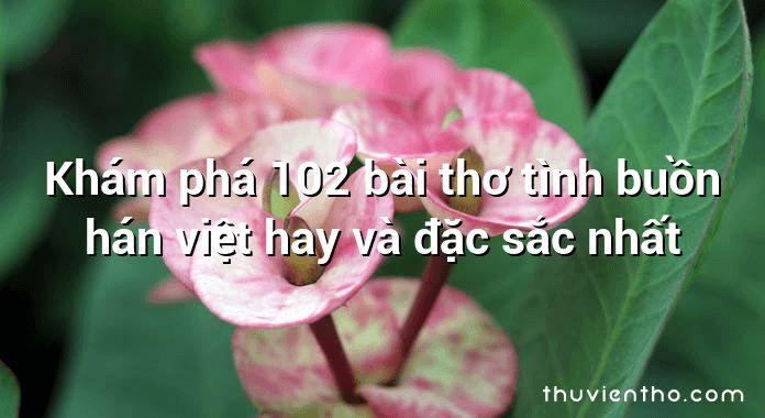 Khám phá 102 bài thơ tình buồn hán việt hay và đặc sắc nhất