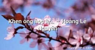 Khen ông học lẹ… – Hoàng Lê Nguyên