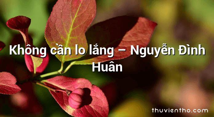 Không cần lo lắng – Nguyễn Đình Huân