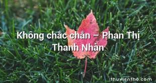 Không chắc chắn – Phan Thị Thanh Nhàn