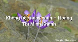 Không tiếc ngày xanh  –  Hoàng Thị Minh Khanh