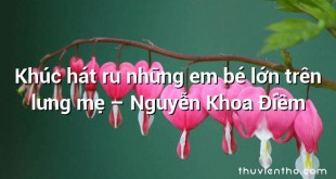 Khúc hát ru những em bé lớn trên lưng mẹ – Nguyễn Khoa Điềm