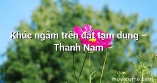 Khúc ngâm trên đất tạm dung  –  Thanh Nam