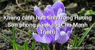 Khung cảnh hữu tình trong Hương Sơn phong cảnh ca (Chu Mạnh Trinh)