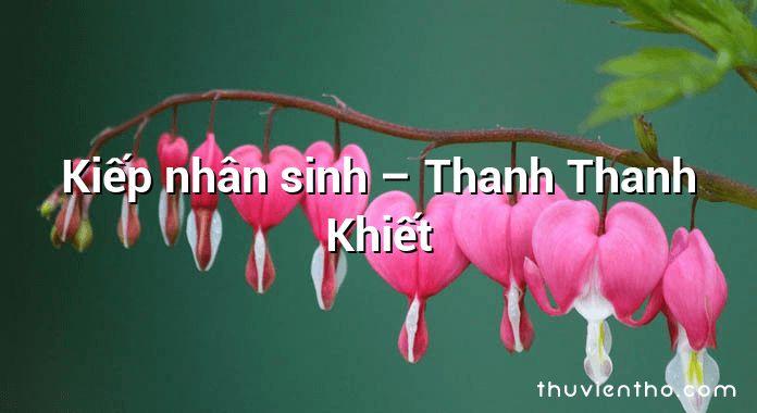 Kiếp nhân sinh – Thanh Thanh Khiết