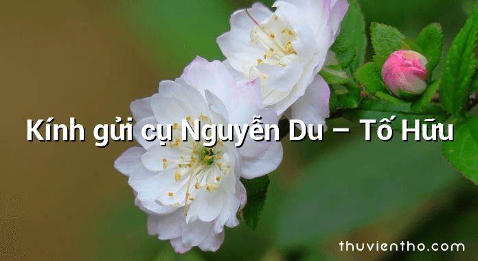 Kính gửi cụ Nguyễn Du – Tố Hữu