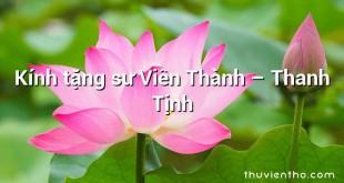 Kính tặng sư Viên Thành  –  Thanh Tịnh