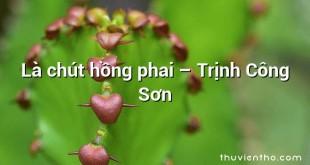 Là chút hồng phai – Trịnh Công Sơn