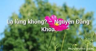 Lạ lùng không?  –  Nguyễn Đăng Khoa