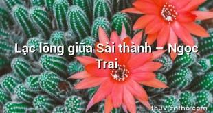 Lạc lõng giữa Sài thành – Ngọc Trai