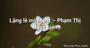 Lặng lẽ mình em  –  Phạm Thị Ngọc Liên