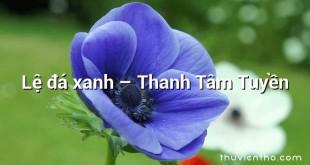 Lệ đá xanh  –  Thanh Tâm Tuyền