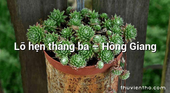 Lỡ hẹn tháng ba – Hồng Giang