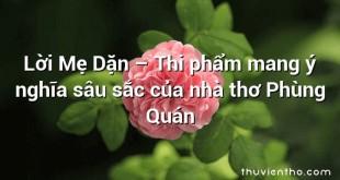 Lời Mẹ Dặn – Thi phẩm mang ý nghĩa sâu sắc của nhà thơ Phùng Quán