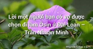 Lời một người bạn có vợ được chọn đi làm Ôsin ở Đài Loan  –  Trần Nhuận Minh