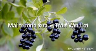 Mái trường xưa  –  Trần Văn Lợi