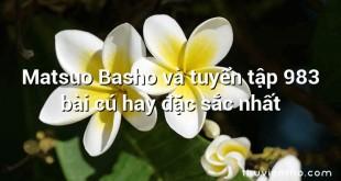 Matsuo Basho và tuyển tập 983 bài cú hay đặc sắc nhất