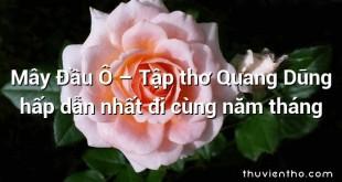 Mây Đầu Ô – Tập thơ Quang Dũng hấp dẫn nhất đi cùng năm tháng