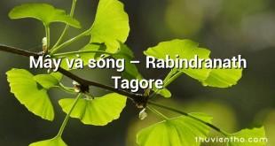 Mây và sóng  –  Rabindranath Tagore