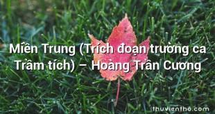 Miền Trung (Trích đoạn trường ca Trầm tích)  –  Hoàng Trần Cương