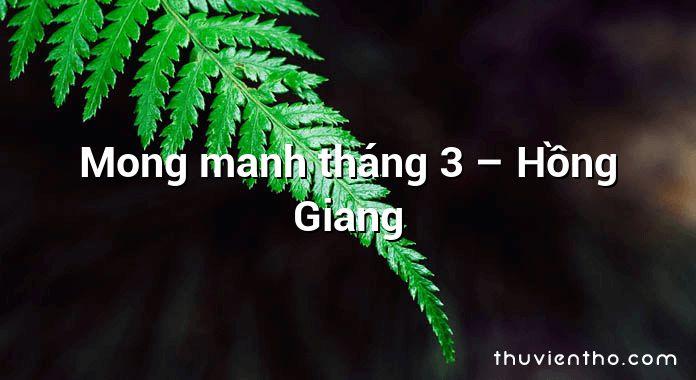 Mong manh tháng 3 – Hồng Giang