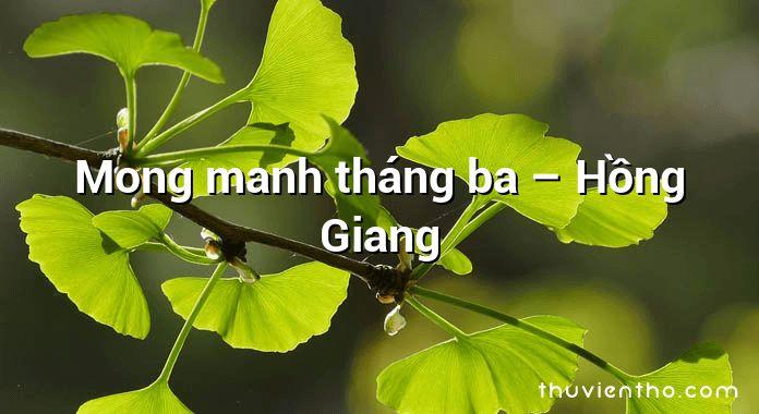 Mong manh tháng ba – Hồng Giang