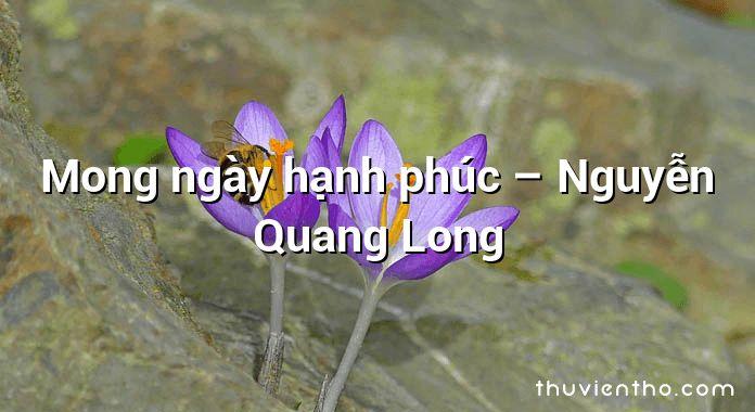 Mong ngày hạnh phúc – Nguyễn Quang Long