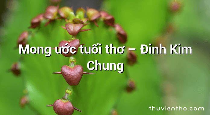 Mong ước tuổi thơ – Đinh Kim Chung