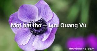 Một bài thơ  –  Lưu Quang Vũ