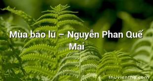 Mùa bão lũ  –  Nguyễn Phan Quế Mai