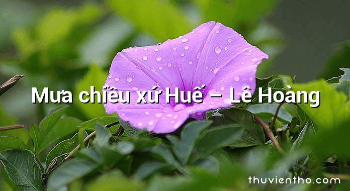 Mưa chiều xứ Huế – Lê Hoàng