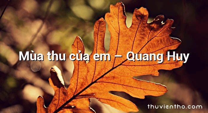 Mùa thu của em – Quang Huy