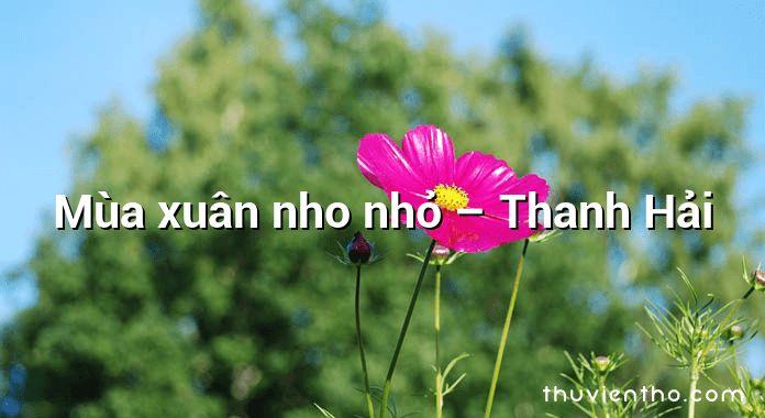 Mùa xuân nho nhỏ – Thanh Hải