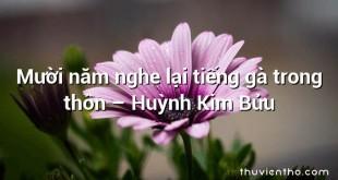 Mười năm nghe lại tiếng gà trong thôn  –  Huỳnh Kim Bửu