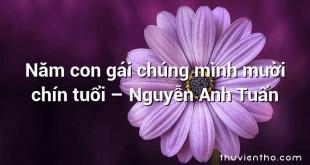 Năm con gái chúng mình mười chín tuổi  –  Nguyễn Anh Tuấn