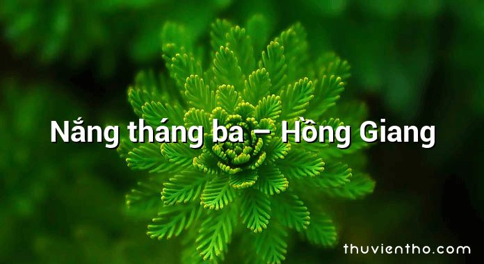 Nắng tháng ba – Hồng Giang