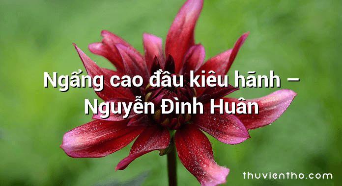 Ngẩng cao đầu kiêu hãnh – Nguyễn Đình Huân