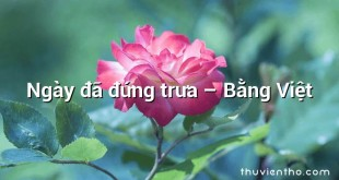 Ngày đã đứng trưa  –  Bằng Việt