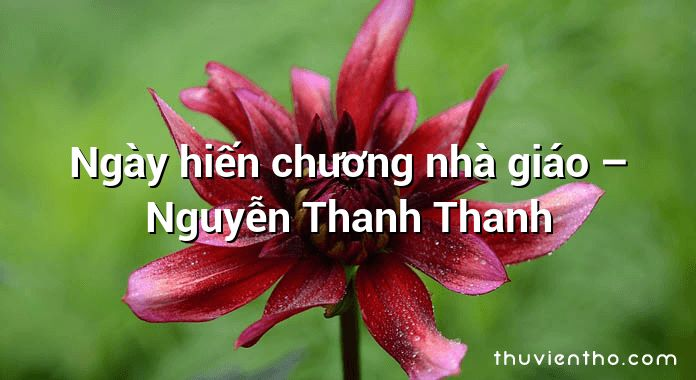 Ngày hiến chương nhà giáo – Nguyễn Thanh Thanh