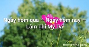Ngày hôm qua – Ngày hôm nay  –  Lâm Thị Mỹ Dạ
